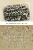 The Best School in Jerusalem - Annie Landau's School for Girls, 1900–1960 ebook by Laura S. Schor, Shulamit Reinharz