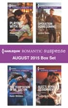 Harlequin Romantic Suspense August 2015 Box Set - Playing with Fire\The Temptation of Dr. Colton\Operation Homecoming\Alec's Royal Assignment ebook by Rachel Lee, Karen Whiddon, Justine Davis,...