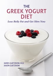 The Greek Yogurt Diet: Lose Belly Fat and Get Slim Now ebook by James Guetzkow