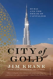 City of Gold - Dubai and the Dream of Capitalism ebook by Jim Krane