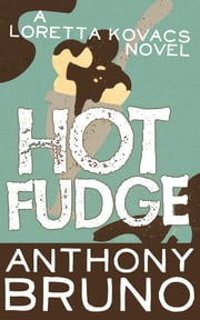 Hot Fudge - A Loretta Kovacs Novel (Book 3) ebook by Anthony Bruno