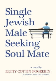 Single Jewish Male Seeking Soul Mate ebook by Letty Cottin Pogrebin