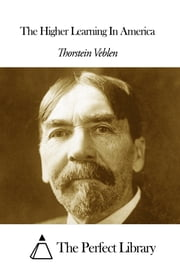 The Higher Learning In America ebook by Thorstein Veblen