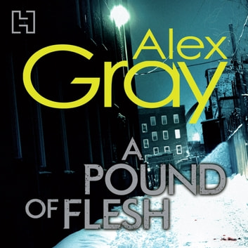 A Pound Of Flesh - Book 9 in the million-copy bestselling detective series audiobook by Alex Gray