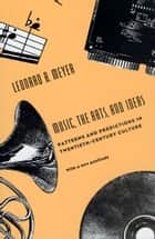 Music, the Arts, and Ideas ebook by Leonard B. Meyer