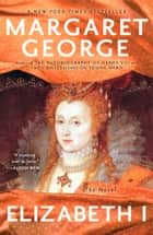 Elizabeth I - The Novel ebook by Margaret George