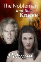 The Nobleman and the Knave ebook by Pelaam