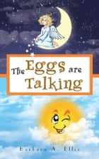 The Eggs are Talking ebook by Barbara A. Ellis