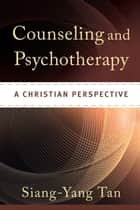 Counseling and Psychotherapy ebook by Siang-Yang Tan