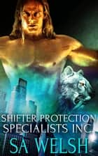 Shifter Protection Specialists, Inc: A Box Set ebook by SA Welsh