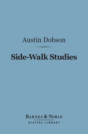 Side-Walk Studies (Barnes & Noble Digital Library) ebook by Austin Dobson