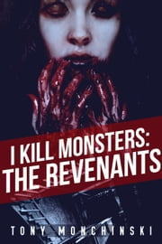 I Kill Monsters: The Revenants (Book 2) ebook by Tony Monchinski
