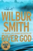 River God: An Ancient Egypt Novel 1 ebook by Wilbur Smith