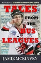 Tales from the Bus Leagues ebook by Jamie McKinven