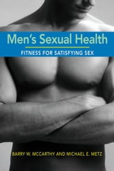 Men's Sexual Health - Fitness for Satisfying Sex ebook by Barry W. McCarthy,Michael E. Metz