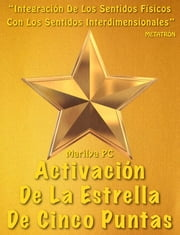 Activación De La Estrella De Cinco Puntas ebook by Marilya PC