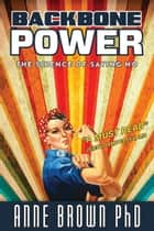 Backbone Power - The Science of Saying No ebook by Anne Brown