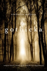 Gothicka - Vampire Heroes, Human Gods, and the New Supernatural ebook by Victoria Nelson
