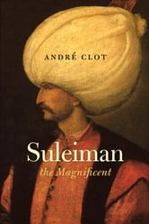 Suleiman the Magnificent ebook by Andre Clot