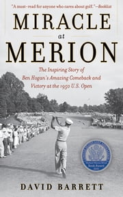 Miracle at Merion - The Inspiring Story of Ben Hogan's Amazing Comeback and Victory at the 1950 U.S. Open ebook by David Barrett