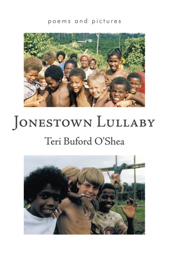 Jonestown Lullaby - Poems and Pictures ebook by Teri Buford O'Shea