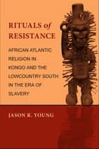 Rituals of Resistance ebook by Jason R. Young