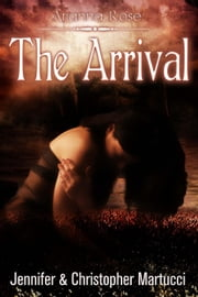 Arianna Rose: The Arrival - Arianna Rose, #4 ebook by Jennifer Martucci, Christopher Martucci