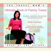 The Travel Mom's Ultimate Book of Family Travel - Planning, Surviving, and Enjoying Your Vacation Together audiobook by Emily Kaufman