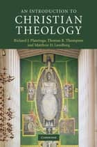 An Introduction to Christian Theology ebook by Richard J. Plantinga, Thomas R. Thompson, Matthew D. Lundberg