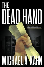 The Dead Hand - A Rachel Gold Mystery ebook by Michael A Kahn