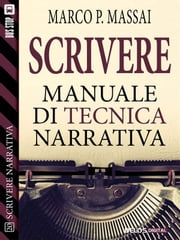 Scrivere - Manuale di tecnica narrativa ebook by Marco P. Massai