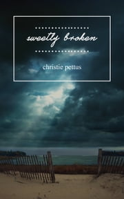 Sweetly Broken ebook by Christie Pettus