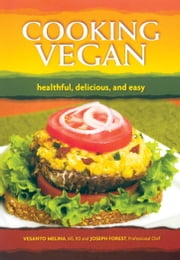 Cooking Vegan - Healthful, Delicious, and Easy ebook by Vesanto Melina, Joseph Forest