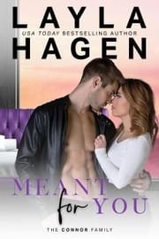 Meant For You - The Connor Family, #3 ebook by Layla Hagen