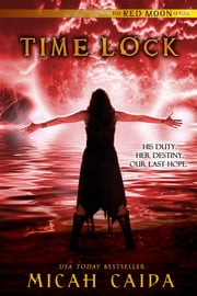 Time Lock: Red Moon Trilogy book 3 ebook by Micah Caida