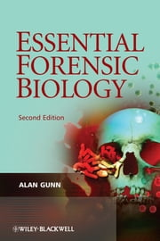 Essential Forensic Biology ebook by Alan Gunn