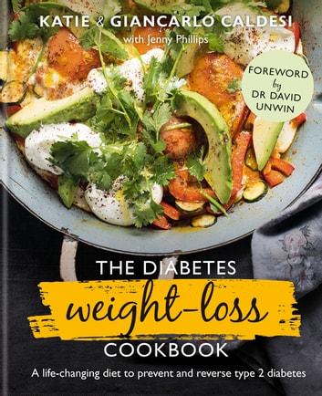The Diabetes Weight-Loss Cookbook - A life-changing diet to prevent and reverse type 2 diabetes ebook by Katie Caldesi,Giancarlo Caldesi