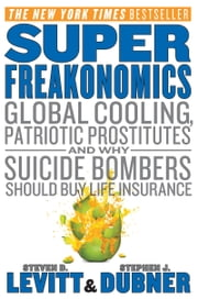SuperFreakonomics - Global Cooling, Patriotic Prostitutes, and Why Suicide Bombers Should Buy Life Insurance ebook by Steven D. Levitt,Stephen J. Dubner