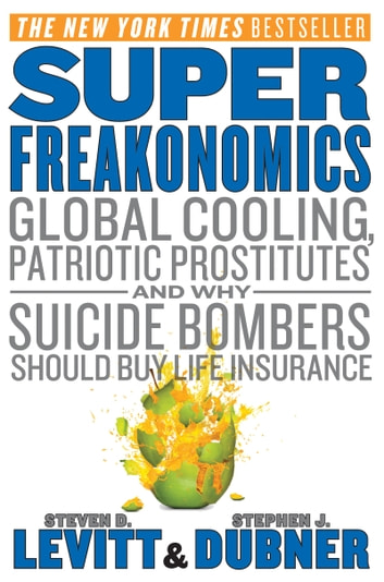 SuperFreakonomics - Global Cooling, Patriotic Prostitutes, and Why Suicide Bombers Should Buy Life Insurance ebook by Steven D. Levitt,Stephen J Dubner