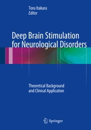 Deep Brain Stimulation for Neurological Disorders - Theoretical Background and Clinical Application ebook by Toru Itakura