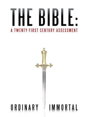 The Bible: A Twenty-First Century Assessment ebook by Ordinary Immortal
