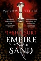 Empire of Sand ebook by Tasha Suri