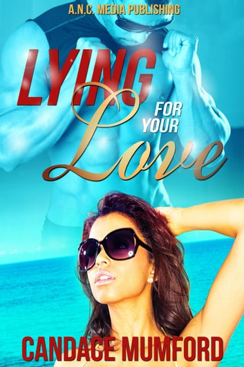 Lying for Your Love - Lying For Your Love, #1 ebook by Candace Mumford