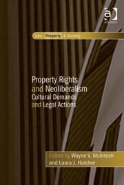 Property Rights and Neoliberalism - Cultural Demands and Legal Actions ebook by Dr Laura J Hatcher,Dr Wayne V McIntosh,Professor Robin Paul Malloy