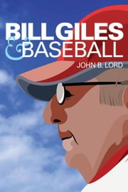 Bill Giles and Baseball ebook by Lord, John B