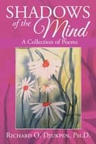 Shadows of the Mind - A Collection of Poems ebook by Richard O. Djukpen Ph.D.