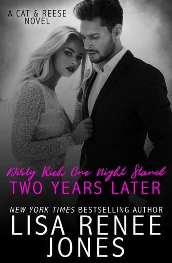 Dirty Rich One Night Stand: Two Years Later - Dirty Rich, #6 ebook by Lisa Renee Jones