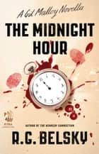 The Midnight Hour - A Gil Malloy Novella ebook by R. G. Belsky