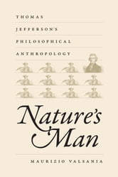 Nature's Man - Thomas Jefferson's Philosophical Anthropology ebook by Maurizio Valsania