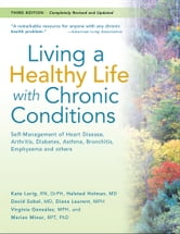 Living a Healthy Life with Chronic Conditions: For Ongoing Physical and Mental Health Conditions - For Ongoing Physical and Mental Health Conditions ebook by Kate Lorig, RN, DrPH,Halsted Holman, MD,David Sobel, MD,Diana Laurent, MPH,Virginia Gonzalez, MPH,Marian Minor, RPT, PhD
